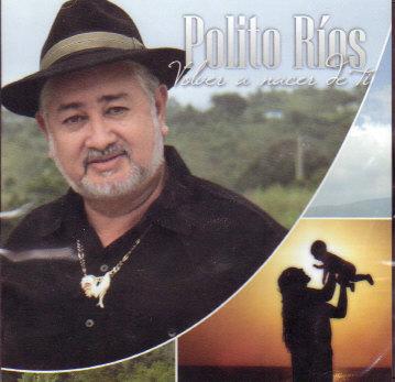 Polito Ríos - Volver a nacer de Tí