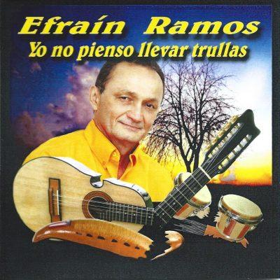 Efraín Ramos - Yo no pienso llevar trullas