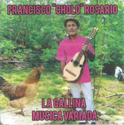 """La Gallina Música Variada - Francisco """"Cholo"""" Rosario"""