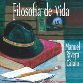 Manuel_Rivera_Catala-filosofia_de_vida